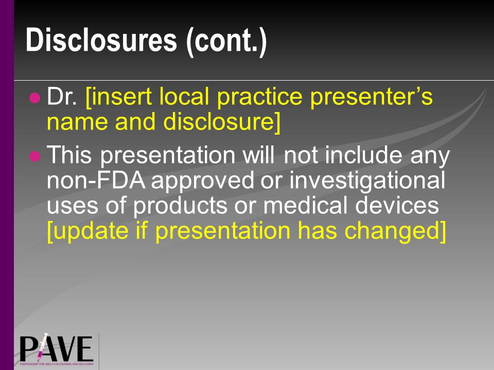 Disclosures (cont.) Dr. [insert local practice presenter's name and disclosure]